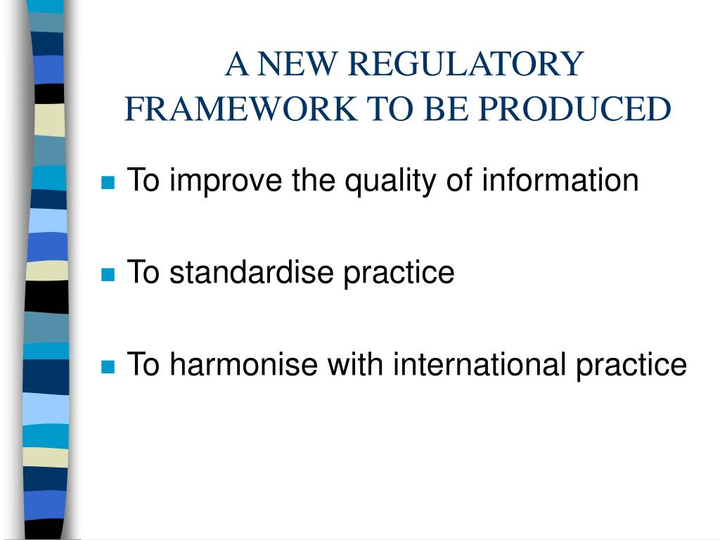 A NEW REGULATORY FRAMEWORK TO BE PRODUCED