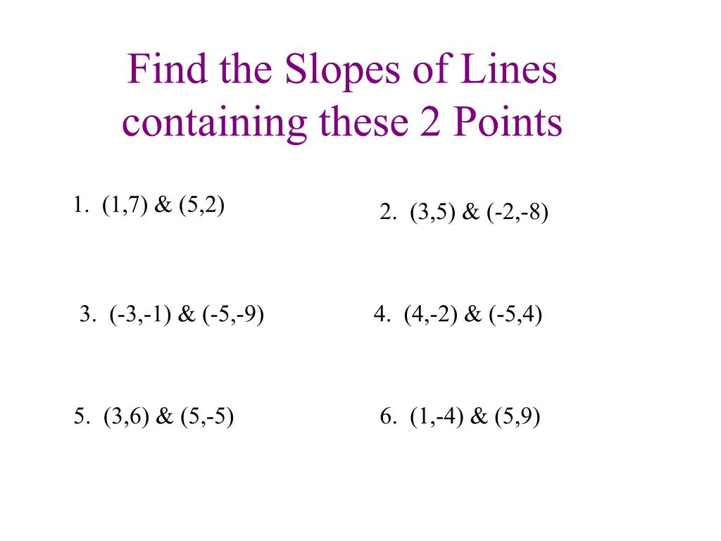Find the Slopes of Lines containing these 2 Points