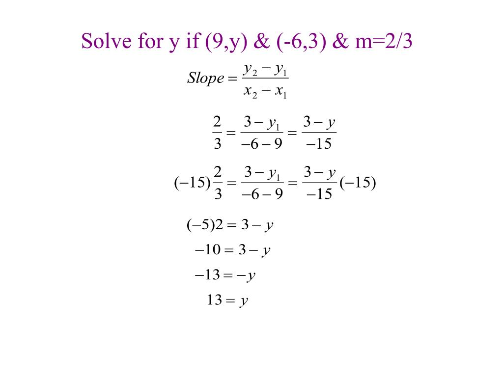 Solve for y if (9,y) & (-6,3) & m=2/3