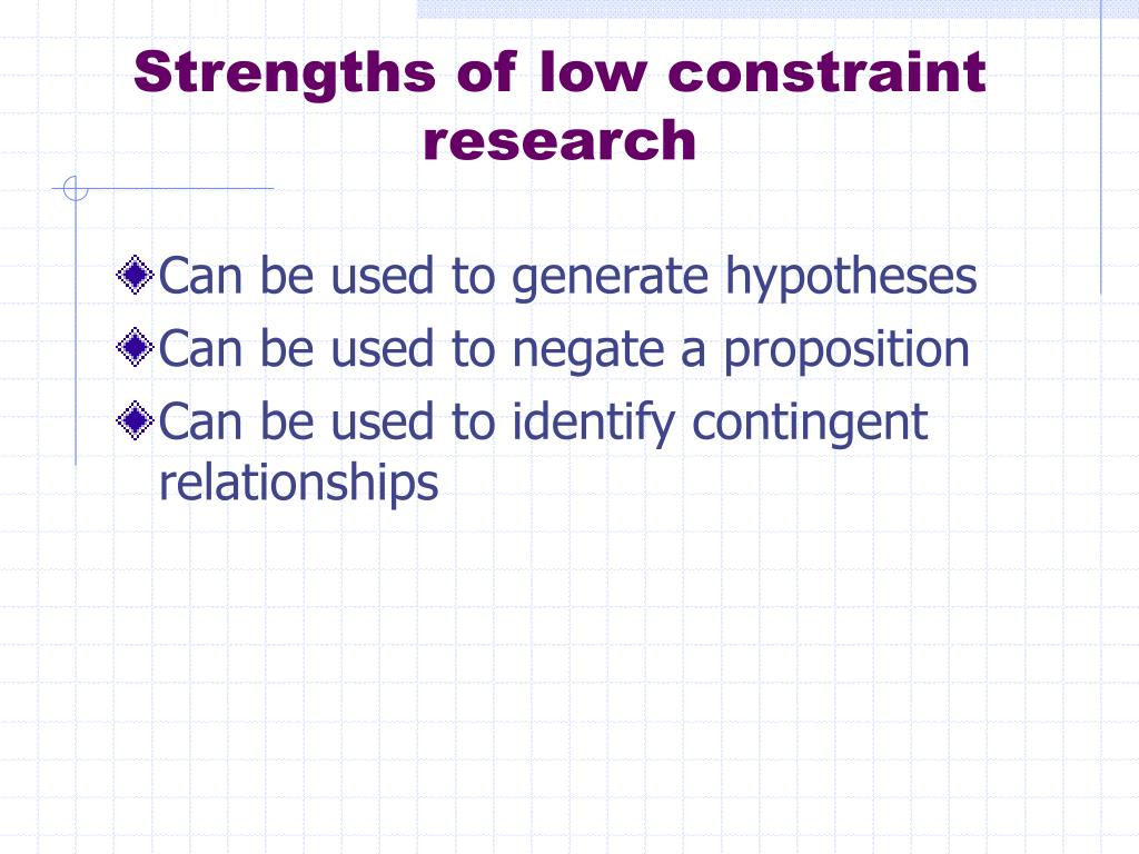 Strengths of low constraint research