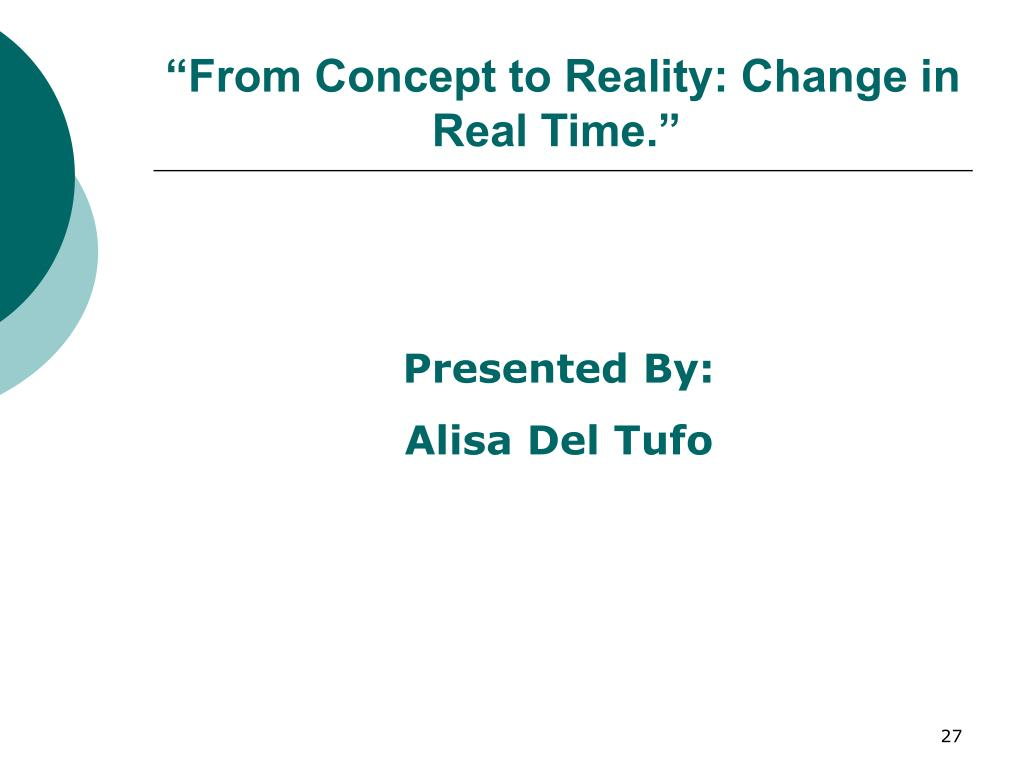 """""""From Concept to Reality: Change in Real Time."""""""