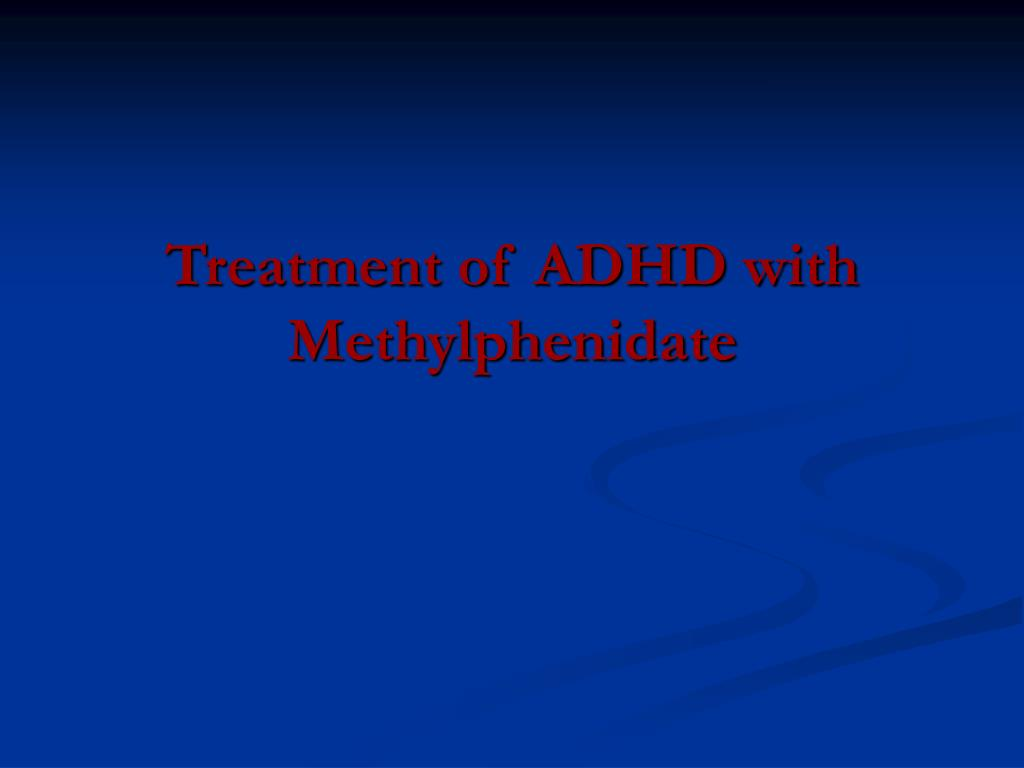 Treatment of ADHD with Methylphenidate