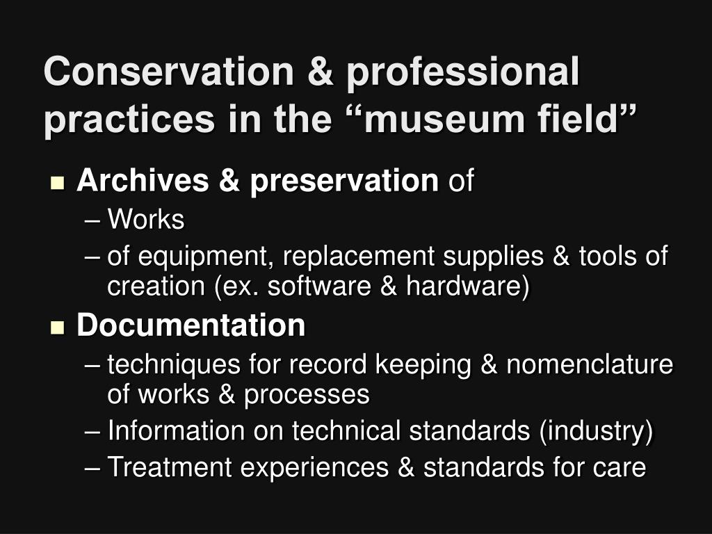 "Conservation & professional practices in the ""museum field"""