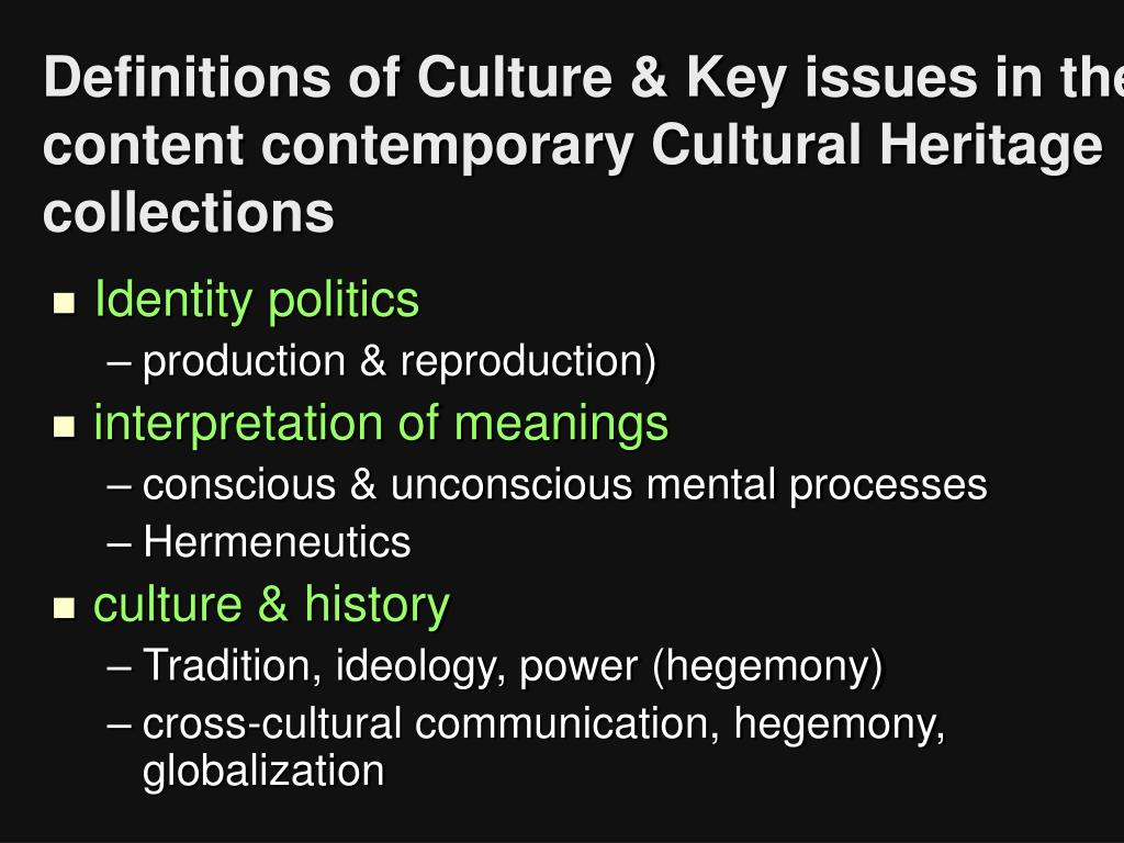 Definitions of Culture & Key issues in the content contemporary Cultural Heritage collections