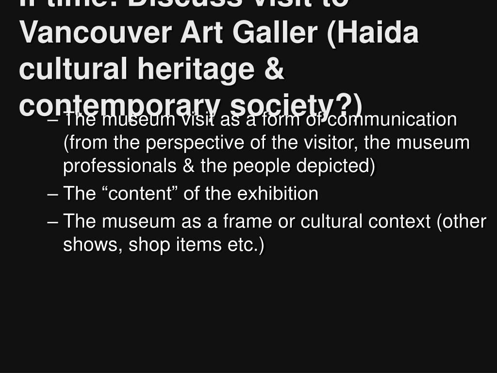 If time: Discuss visit to Vancouver Art Galler (Haida cultural heritage & contemporary society?)