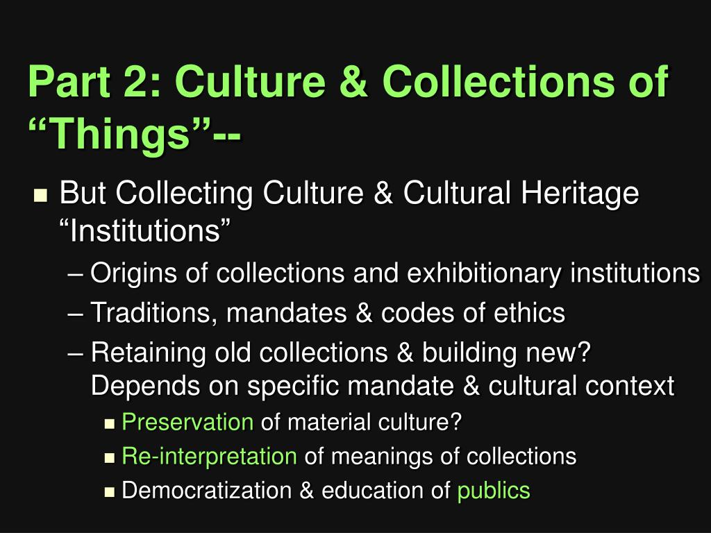 "Part 2: Culture & Collections of ""Things""--"
