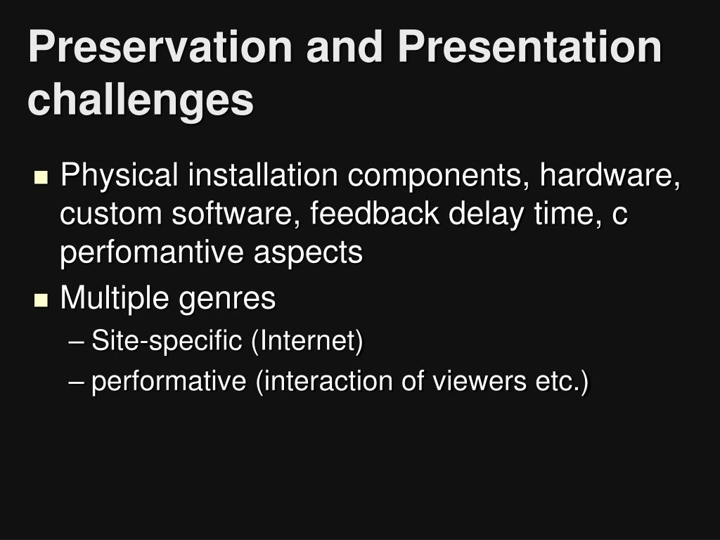Preservation and Presentation challenges