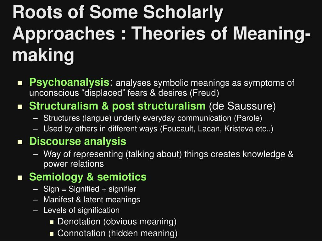 Roots of Some Scholarly Approaches : Theories of Meaning-making