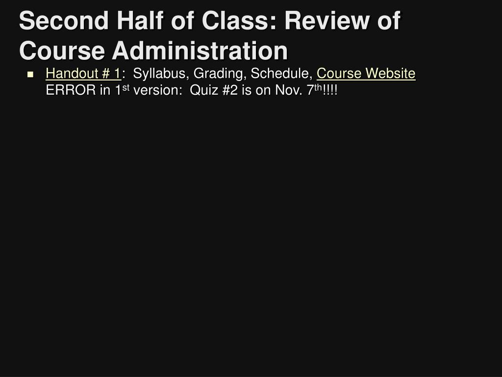 Second Half of Class: Review of Course Administration