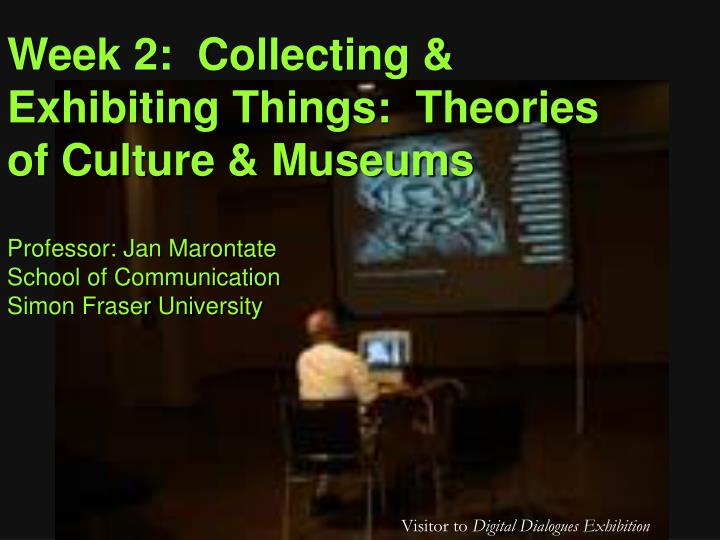 Week 2 collecting exhibiting things theories of culture museums