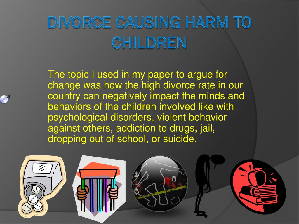 The topic I used in my paper to argue for change was how the high divorce rate in our country can negatively impact the minds and behaviors of the children involved