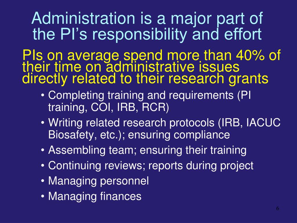 Administration is a major part of the PI's responsibility and effort