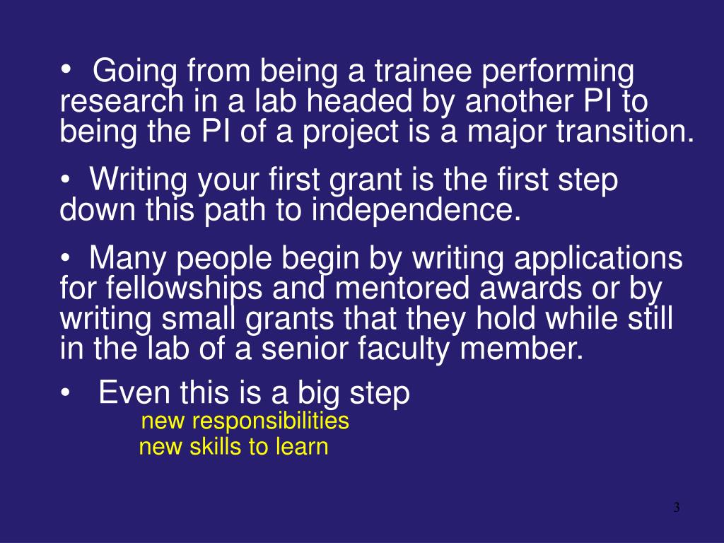 Going from being a trainee performing      research in a lab headed by another PI to being the PI of a project is a major transition.