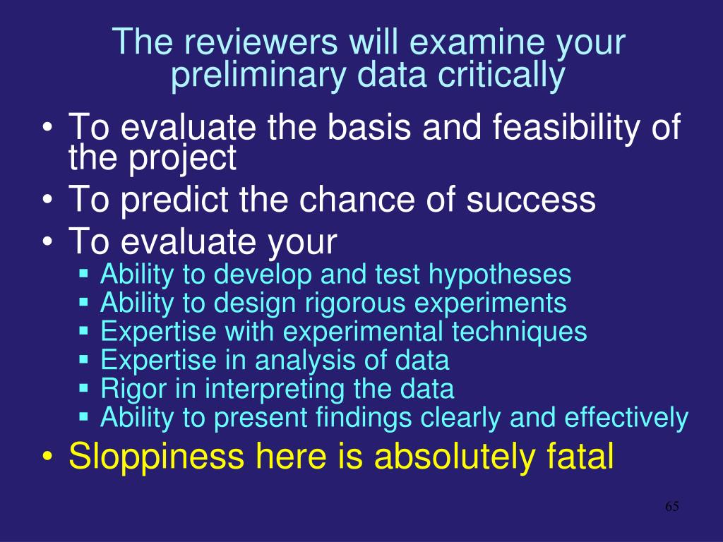 The reviewers will examine your preliminary data critically