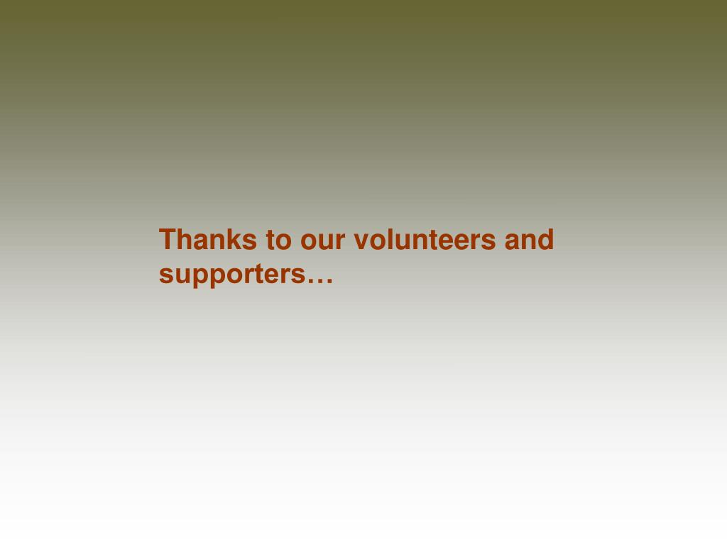 Thanks to our volunteers and supporters…