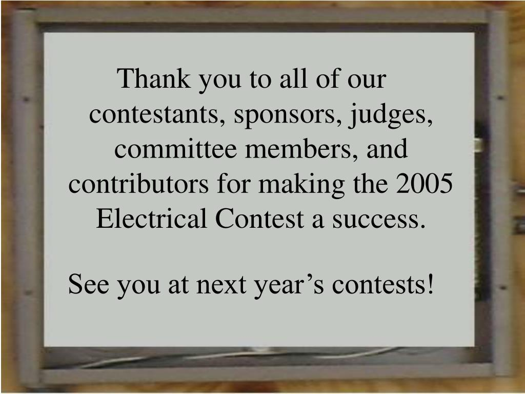 Thank you to all of our contestants, sponsors, judges, committee members, and contributors for making the 2005 Electrical Contest a success.