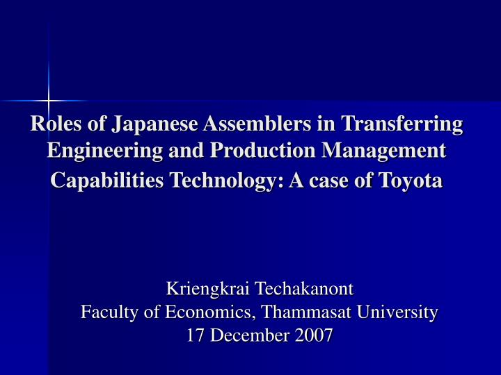 Roles of Japanese Assemblers in Transferring Engineering and Production Management Capabilities Tech...