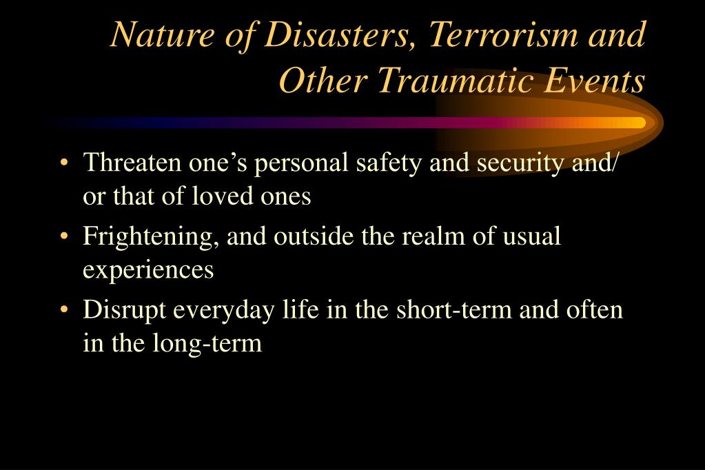 Nature of Disasters, Terrorism and Other Traumatic Events