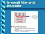 reserving ip addresses for broadcasting