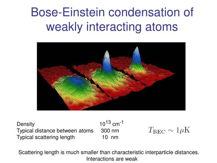 Bose einstein condensation of weakly interacting atoms