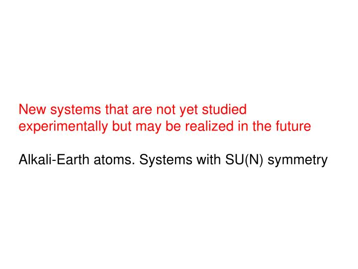 New systems that are not yet studied                                experimentally but may be realized in the future