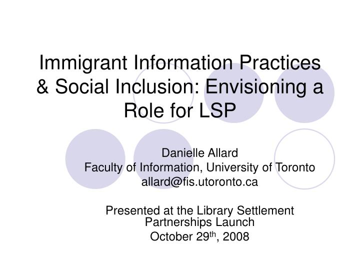 Immigrant information practices social inclusion envisioning a role for lsp
