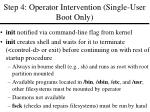 step 4 operator intervention single user boot only