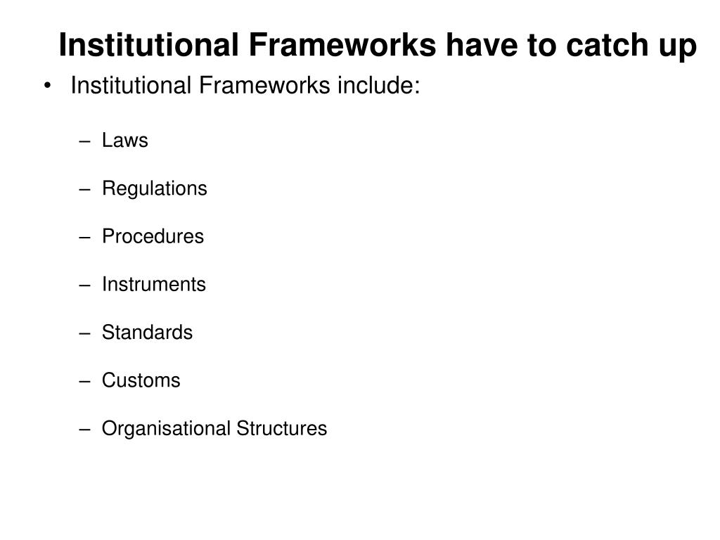 Institutional Frameworks have to catch up
