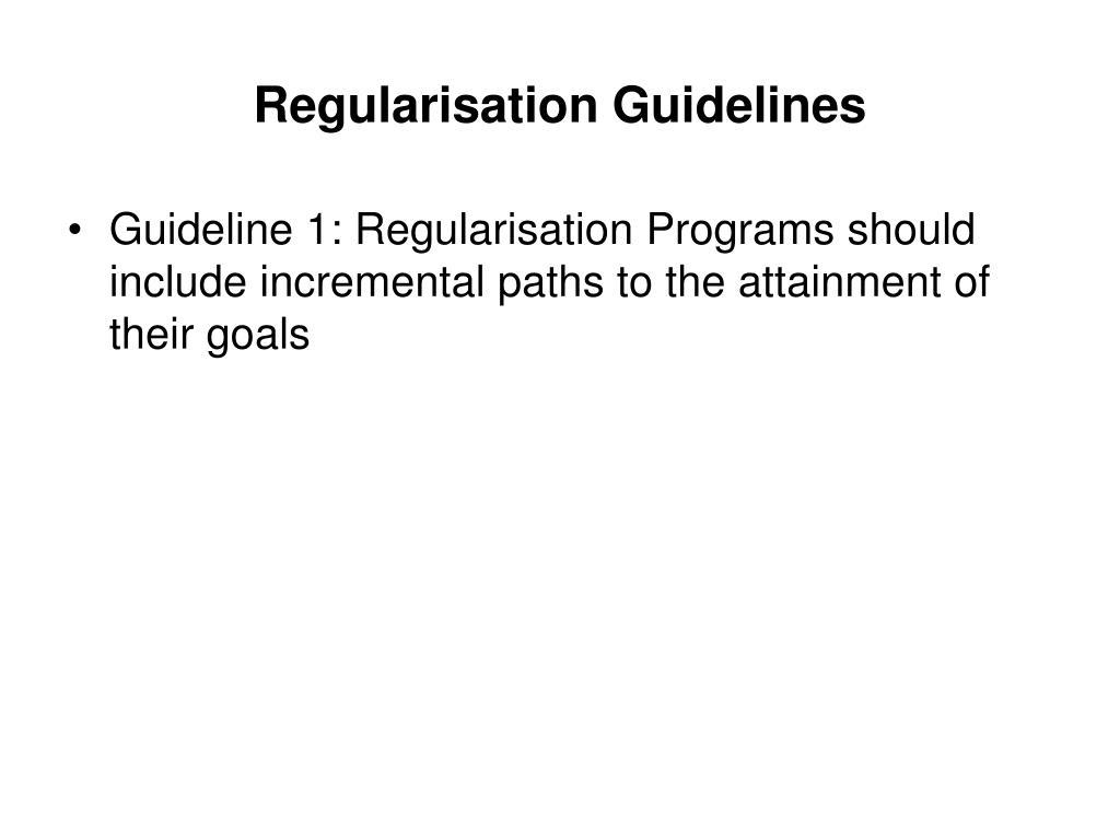 Regularisation Guidelines