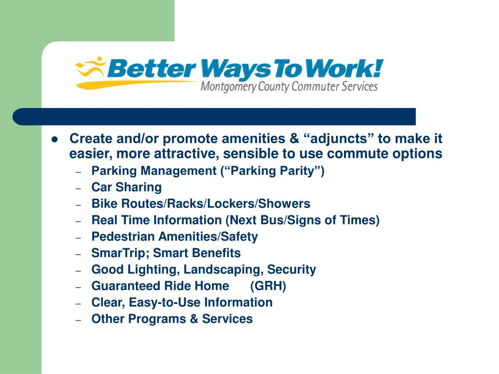 """Create and/or promote amenities & """"adjuncts"""" to make it easier, more attractive, sensible to use commute options"""