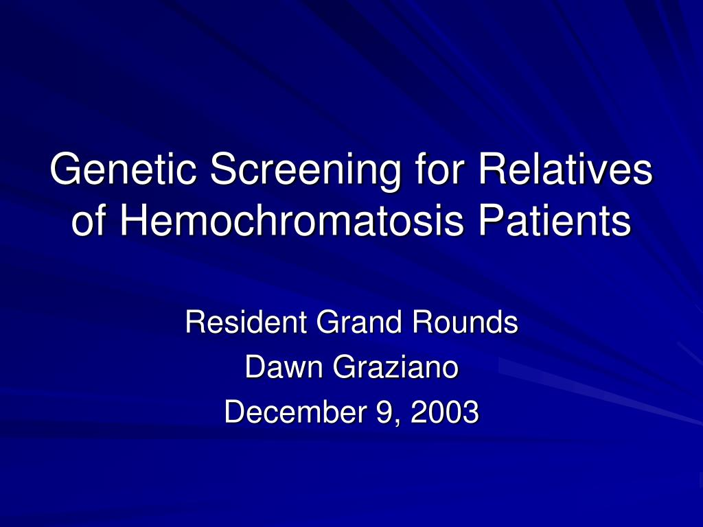 genetic screening for relatives of hemochromatosis patients l.