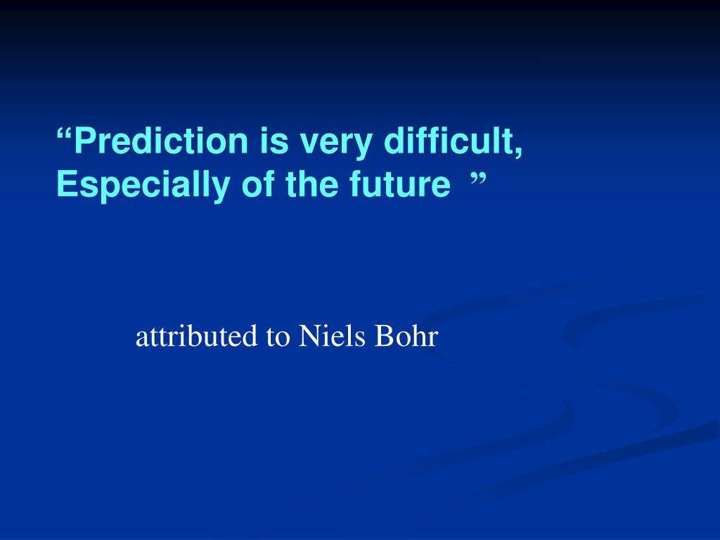 """""""Prediction is very difficult,"""