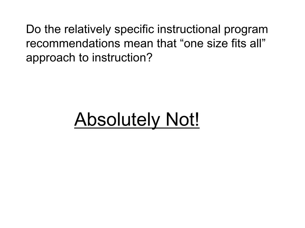 "Do the relatively specific instructional program recommendations mean that ""one size fits all"" approach to instruction?"
