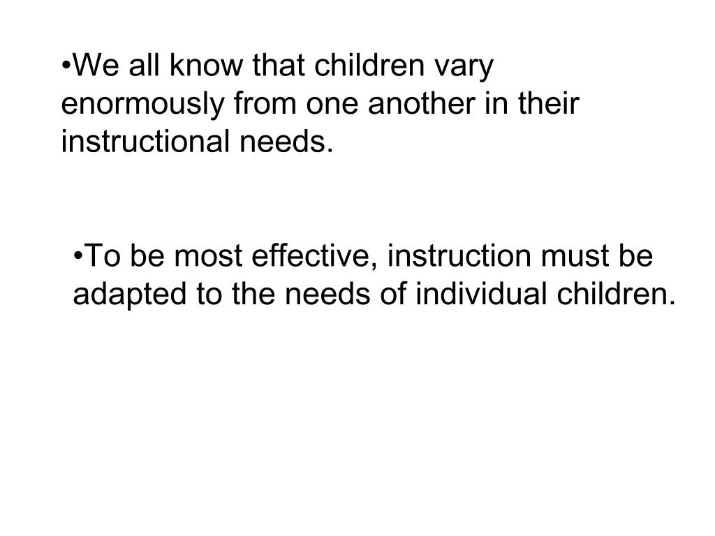 We all know that children vary enormously from one another in their instructional needs.