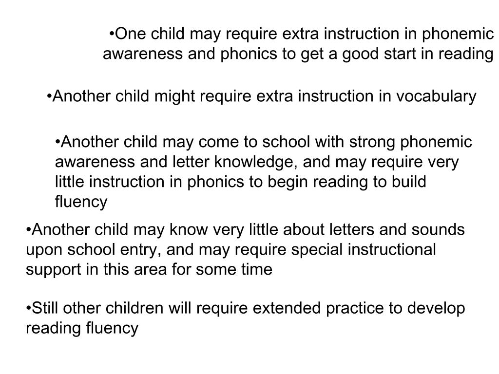 One child may require extra instruction in phonemic awareness and phonics to get a good start in reading
