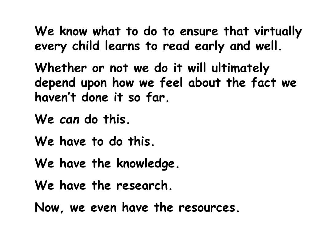 We know what to do to ensure that virtually            	every child learns to read early and well.