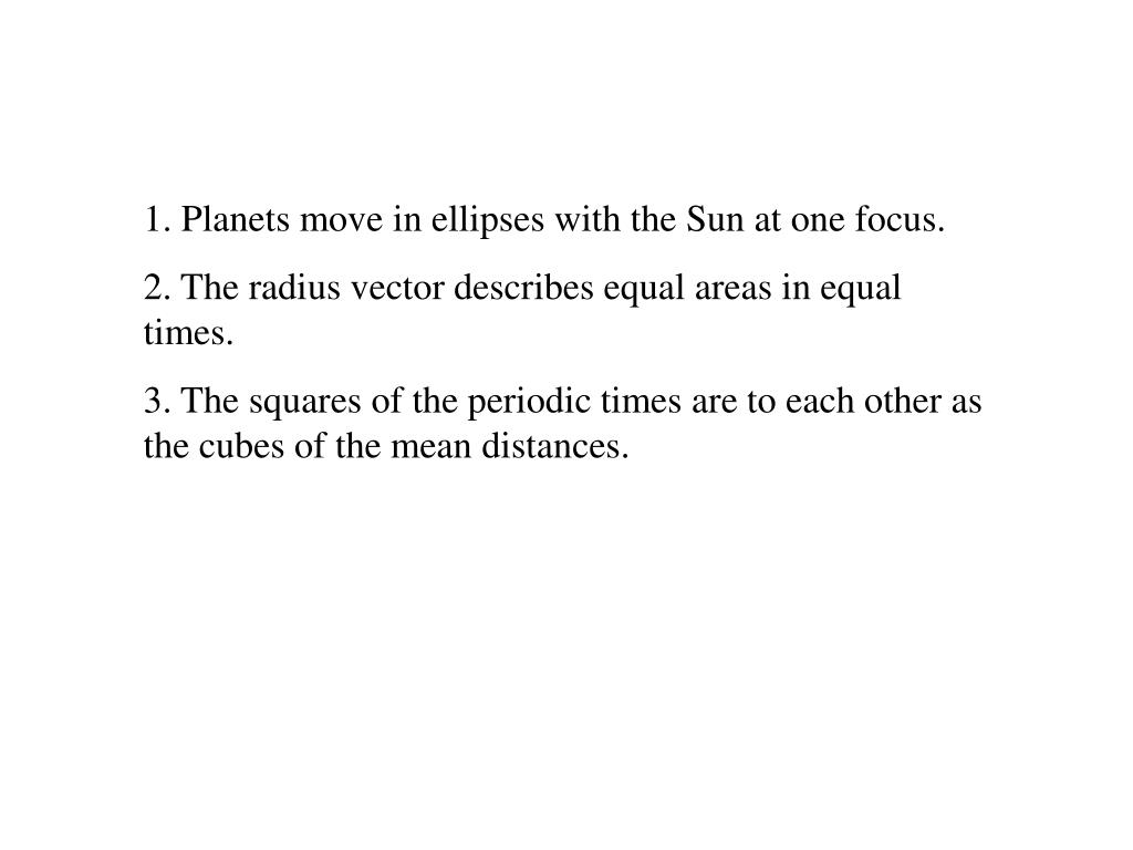 1. Planets move in ellipses with the Sun at one focus.