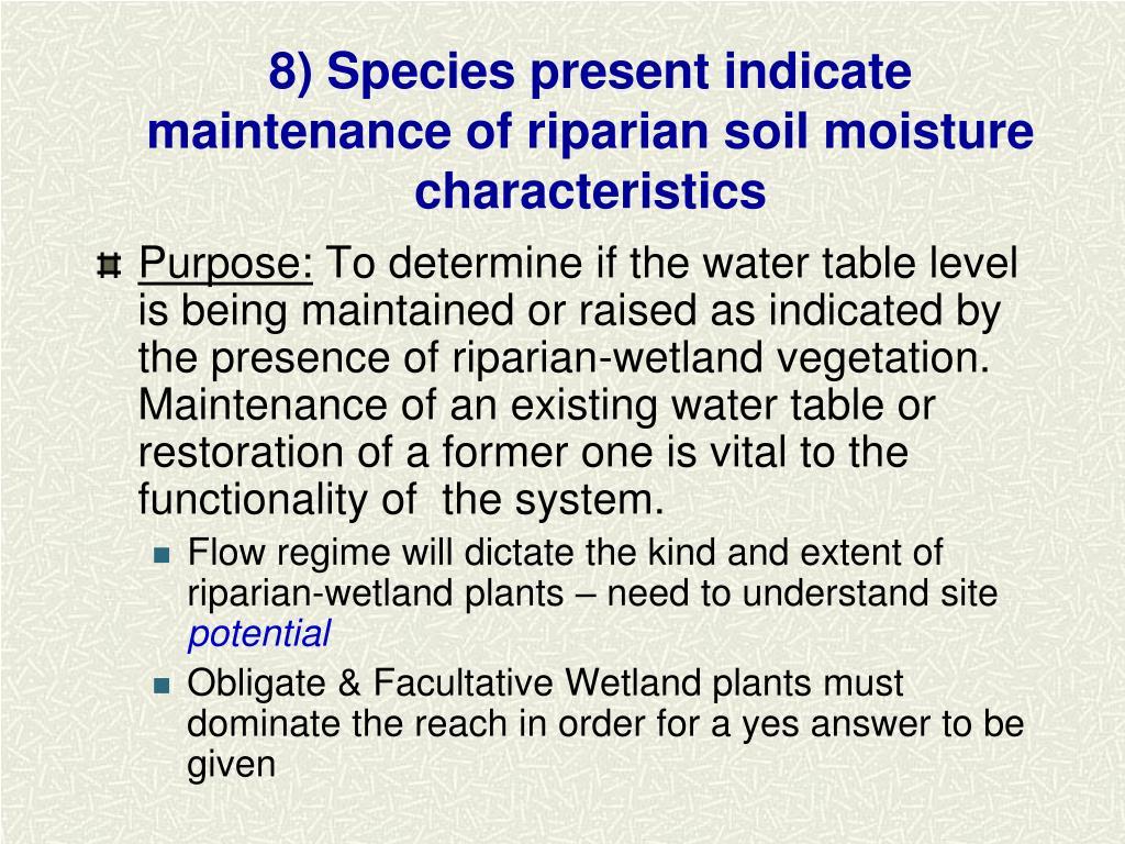 8) Species present indicate maintenance of riparian soil moisture characteristics