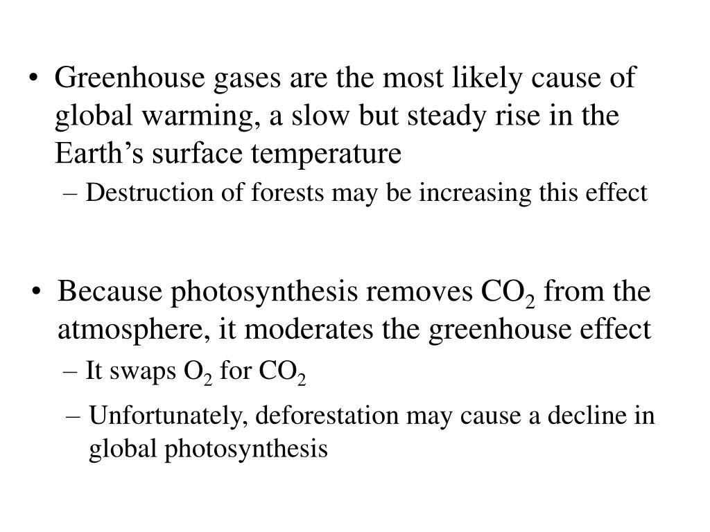 Greenhouse gases are the most likely cause of global warming, a slow but steady rise in the Earth's surface temperature