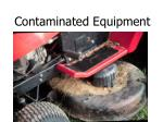 contaminated equipment