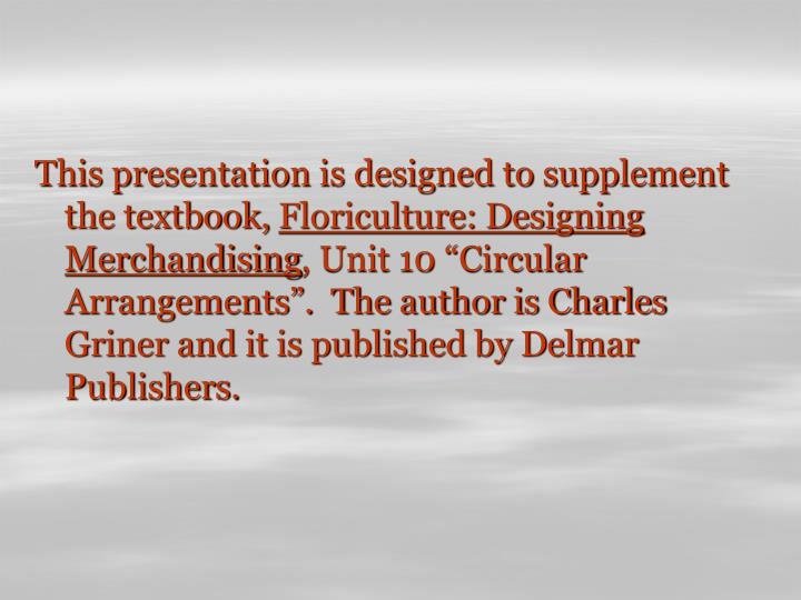 This presentation is designed to supplement the textbook,