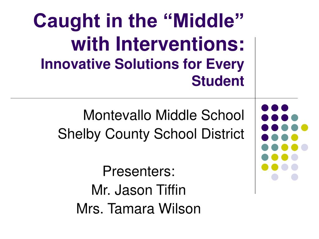 caught in the middle with interventions innovative solutions for every student l.