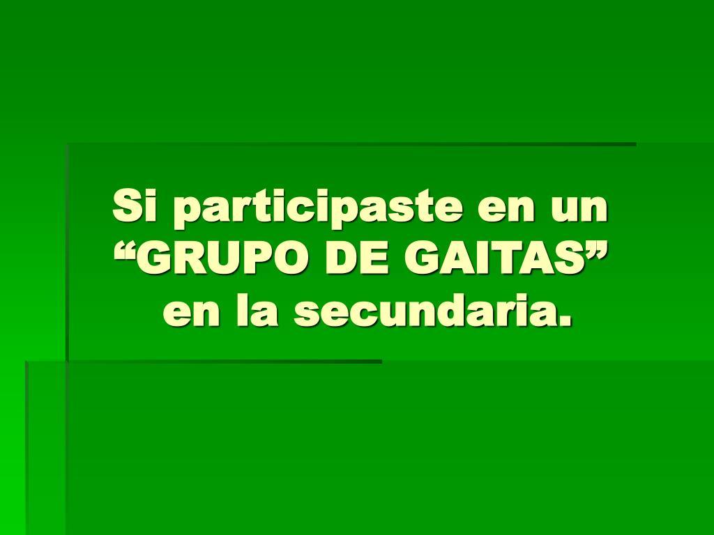 "Si participaste en un ""GRUPO DE GAITAS"""