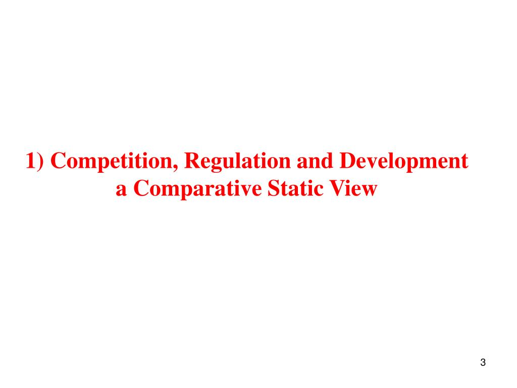 1) Competition, Regulation and Development a Comparative Static View