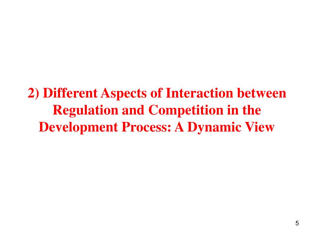 2) Different Aspects of Interaction between  Regulation and Competition in the Development Process: A Dynamic View