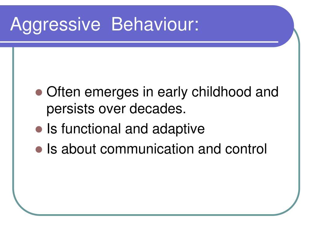 Aggressive  Behaviour: