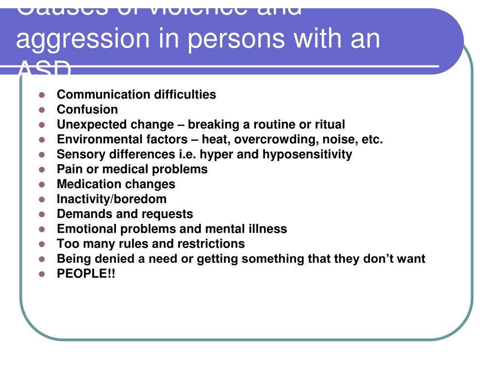Causes of violence and aggression in persons with an ASD