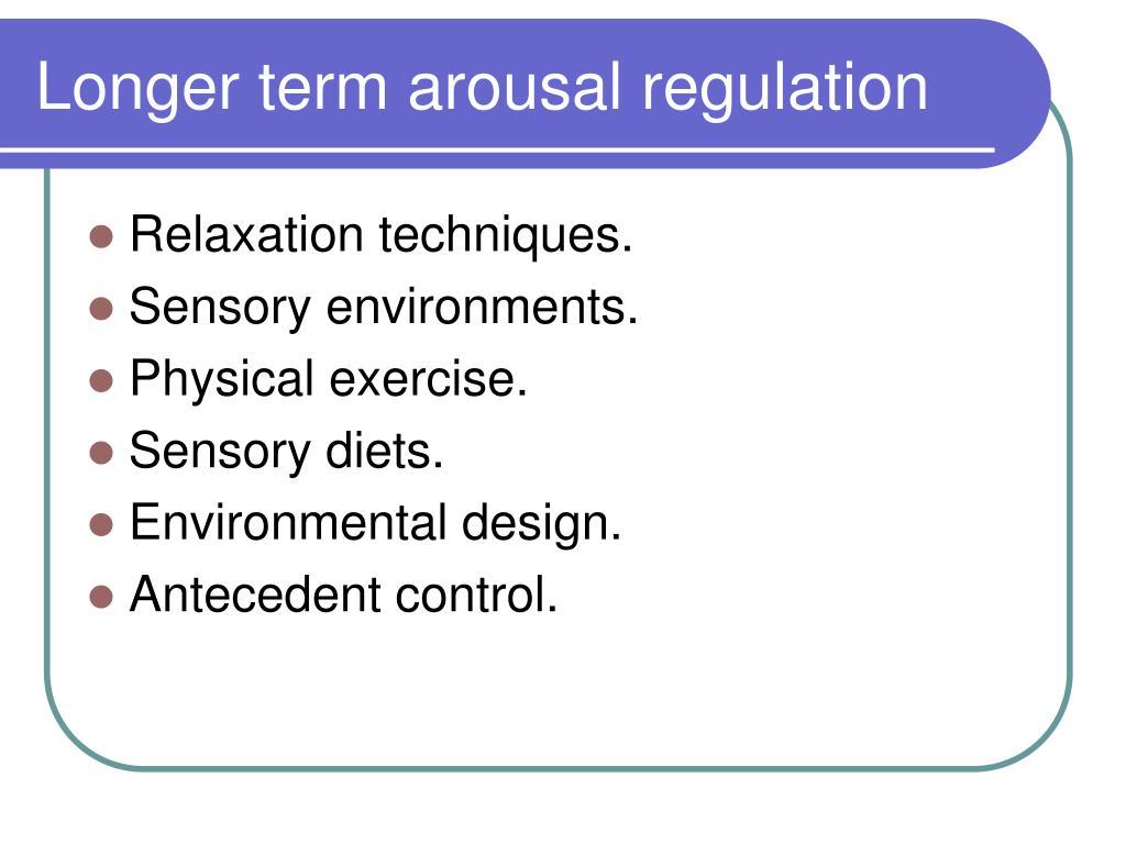 Longer term arousal regulation