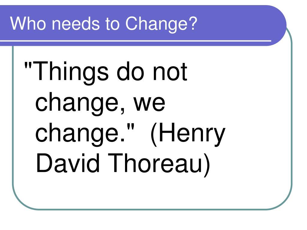 Who needs to Change?