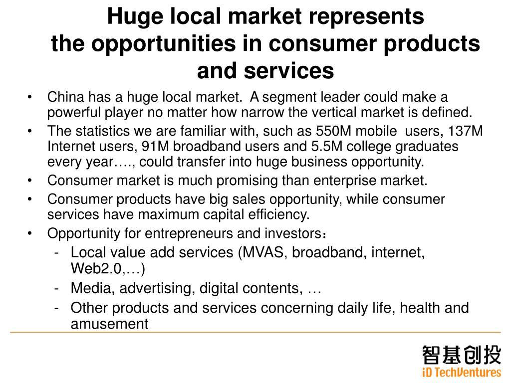 Huge local market represents
